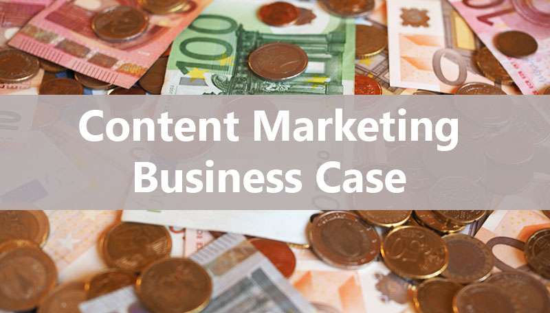 Content Marketing Business Case tips
